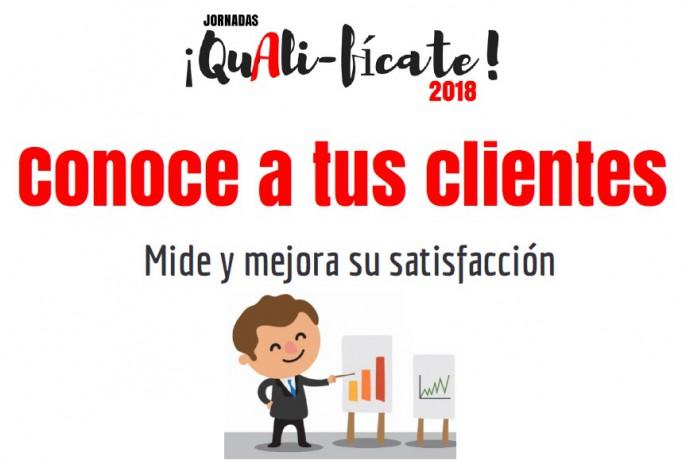 Jornada QuAli-Fícate! Conoce a tus clientes. Mide y mejora su satisfacción.